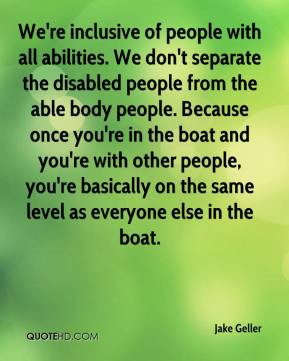 of people with all abilities. We don't separate the disabled people ...