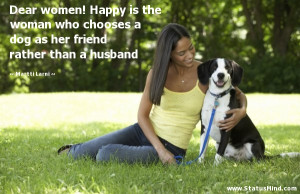 Dear women! Happy is the woman who chooses a dog as her friend rather ...