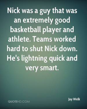 Good Basketball Quotes Jay-welk-quote-nick-was-a-guy- ...