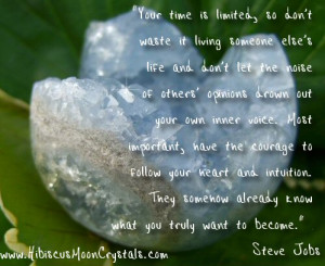 ... have the courage to follow your heart's desires…your intuition