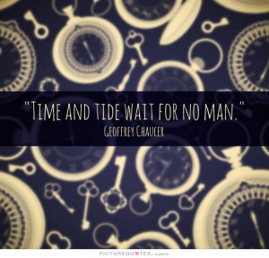 Time and tide wait for no man. Picture Quote #2