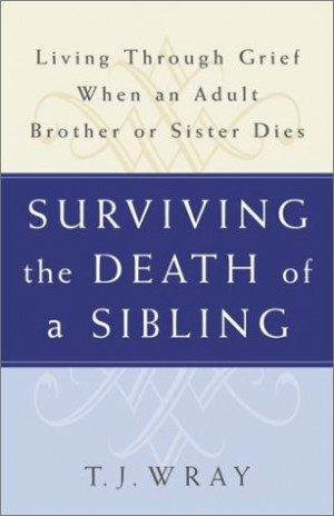 ... SIBLING: Living Through Grief When an Adult Brother or Sister Dies