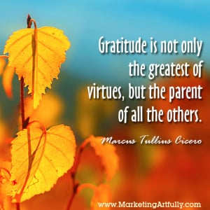 Gratitude is not only the greatest of virtues, but the parent of all ...