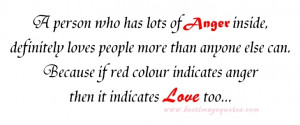 person who has lots of anger inside, definitely loves people more ...