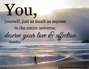You, Yourself, Just As Much As Anyone In The Entire Universe.
