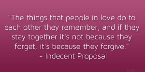 "... they forget, it's because they forgive."" – Indecent Proposal"