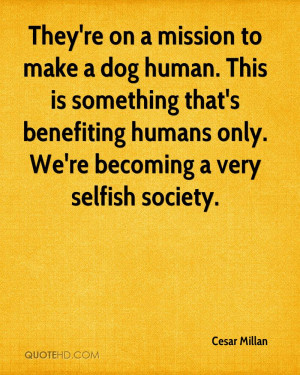 ... Benefiting Humans Only. We're Becoming A Very Selfish Society