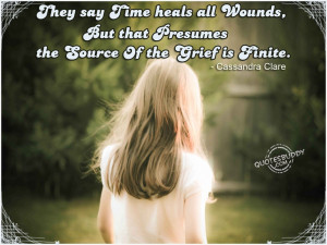 Time Heals Quotes They say time heals all wounds