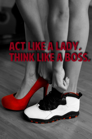 act like a lady, boss, cute, love, pretty, quote, quotes, shoes