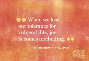 We cannot lose our tolerance for vulnerability - it means everything.