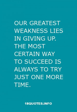30 Inspirational Quotes : Our greatest weakness lies in giving up. The ...