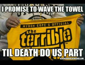 Steelers fan NO MATTER WHAT!