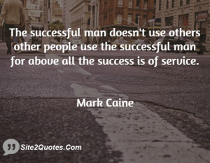 The successful man doesn't use others other people use the successful ...