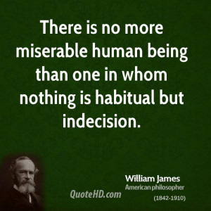 There is no more miserable human being than one in whom nothing is ...