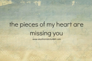 Love Quotes Pics • The pieces of my heart are missing you.