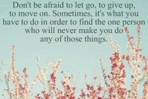 Dont be afraid to let goto give upto move on break up quote
