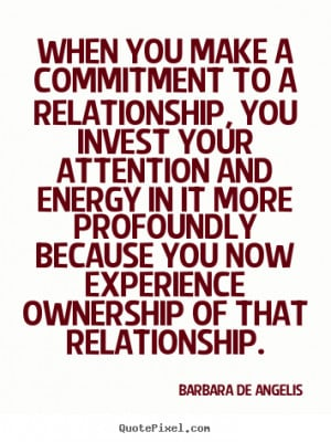 ... of that relationship. - Barbara De Angelis. View more images