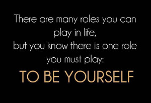 ... roles you can play in the life but you know there is one role you must