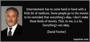 ... movies. That, to me, is a lie. Everything's not okay. - David Fincher