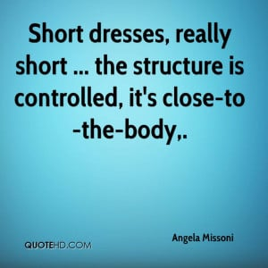 Short dresses, really short ... the structure is controlled, it's ...
