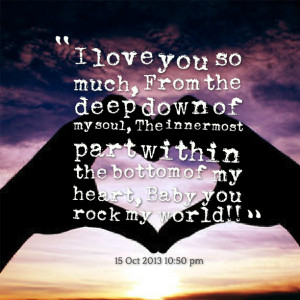 ... innermost part within the bottom of my heart, baby you rock my world
