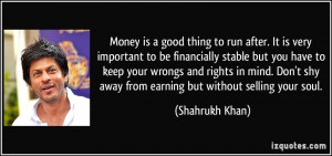 Money is a good thing to run after. It is very important to be ...