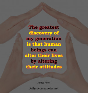 The greatest discovery of my generation is that human beings can alter ...