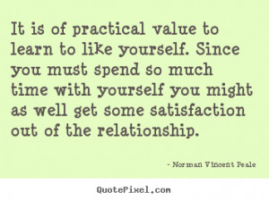 ... to like yourself since you must spend so much time with yourself you