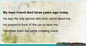 Death - My best friend died three years ago today.