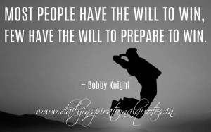 ... few have the will to prepare to win. ~ Bobby Knight ( Success Quotes