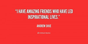 """have amazing friends who have led inspirational lives."""""""