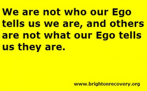 We are not who our Ego tells us we are.