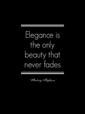 "Elegance is the only beauty that never fades"" ~ Audrey Hepburn"