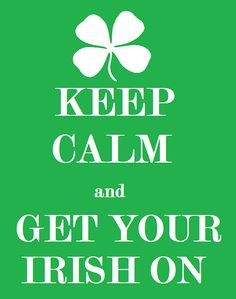 Keep Calm and Get Your Irish On. #KCCO #Ireland #quotes More