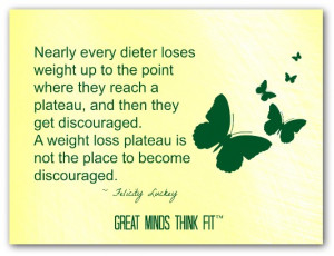 ... plateau, and then they get discouraged. A weight loss plateau is not