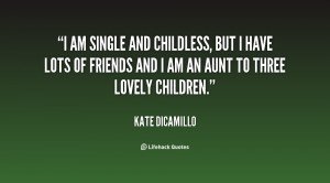 am single and childless, but I have lots of friends and I am an aunt ...