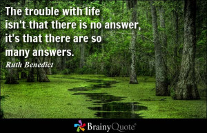 ... isn't that there is no answer, it's that there are so many answers