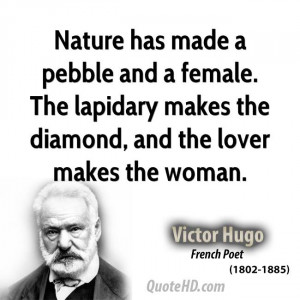 Nature has made a pebble and a female. The lapidary makes the diamond ...