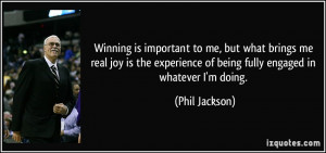 ... of being fully engaged in whatever I'm doing. - Phil Jackson