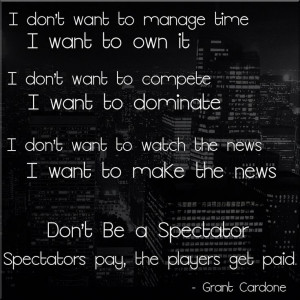 Spectators pay players get paid #success -Grant Cardone