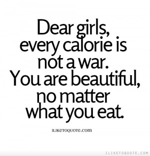 Dear Girls, Every Calorie Is Not A War - Advice Quote