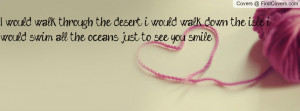 ... walk down the isle, i would swim all the oceans just to see you smile
