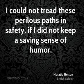 ... perilous paths in safety, if I did not keep a saving sense of humor
