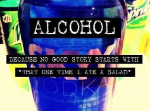 Alcohol...Because no good story starts with