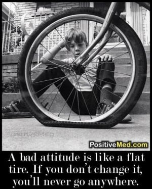 bad attitude is like a flat tire. http://positivemed.com/posts/