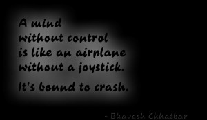 mind without control is like an airplane without a joystick. It's ...