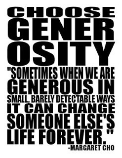 Generosity is not giving me that which I need more than you do, but ...