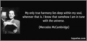 My only true harmony lies deep within my soul, wherever that is. I ...