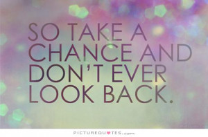 ... Quotes Never Look Back Quotes Chance Quotes Go For It Quotes