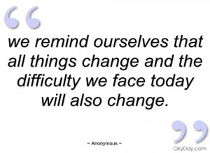 we remind ourselves that all things change